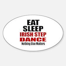 Eat Sleep Irish Step Dance Sticker (Oval)