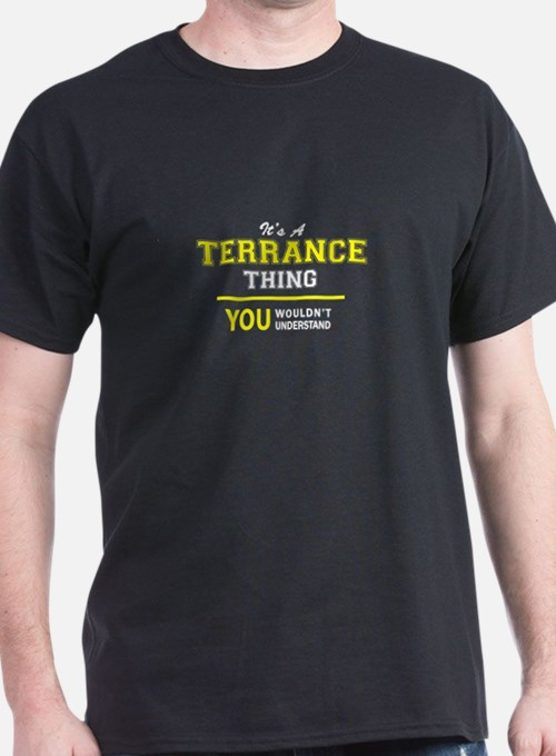 TERRANCE thing, you wouldn't understand ! T-Shirt