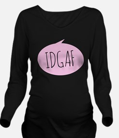 IDGAF Long Sleeve Maternity T-Shirt