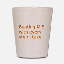 Beating M.S. with every step I take Shot Glass