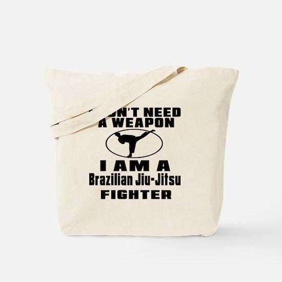 I Don't Need Weapon Brazilian Jiu-Jitsu F Tote Bag