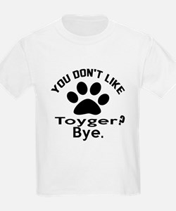 You Do Not Like toyger ? Bye T-Shirt