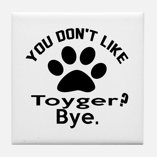 You Do Not Like toyger ? Bye Tile Coaster