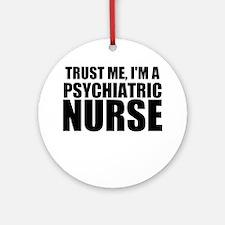 Trust Me, I'm A Psychiatric Nurse Round Ornament