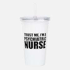 Trust Me, I'm A Psychiatric Nurse Acrylic Double-w