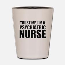 Trust Me, I'm A Psychiatric Nurse Shot Glass