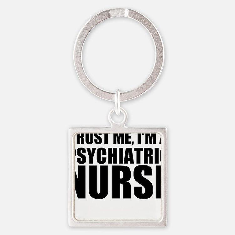 Trust Me, I'm A Psychiatric Nurse Keychains