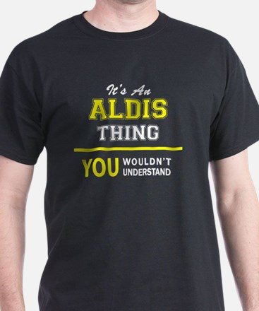 ALDIS thing, you wouldn't understand ! T-Shirt