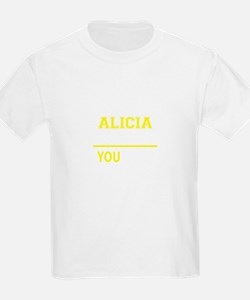 ALICIA thing, you wouldn't understand ! T-Shirt