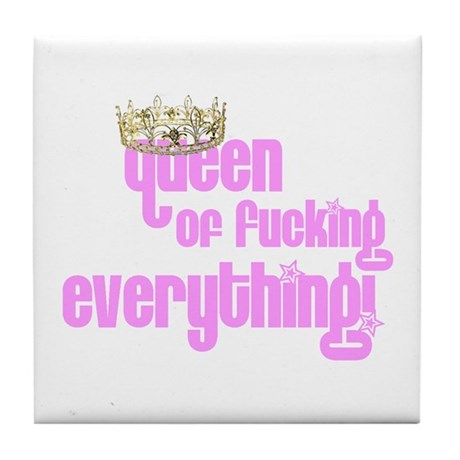 Queen of F*ing Everything - Tile Coaster