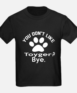 You Do Not Like toyger ? Bye T