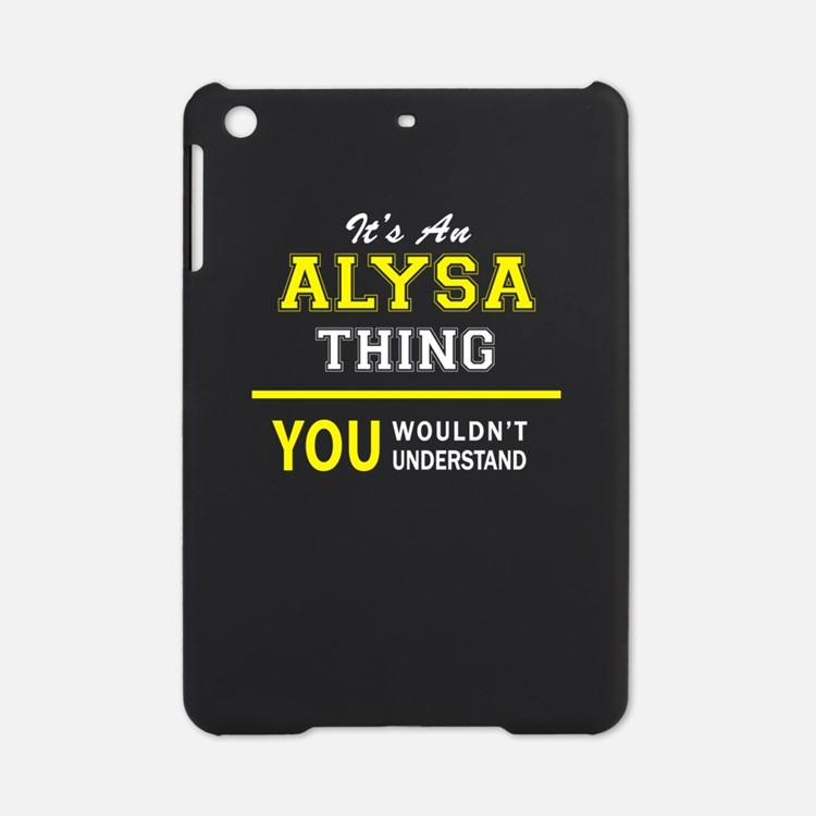 ALYSA thing, you wouldn't understan iPad Mini Case