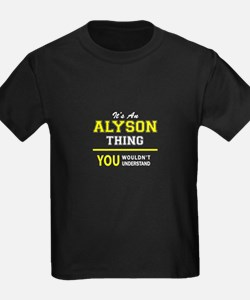 ALYSON thing, you wouldn't understand ! T-Shirt