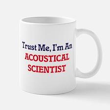 Trust me, I'm an Acoustical Scientist Mugs