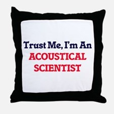 Trust me, I'm an Acoustical Scientist Throw Pillow