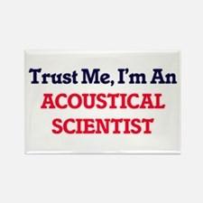 Trust me, I'm an Acoustical Scientist Magnets