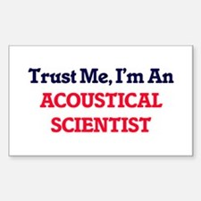 Trust me, I'm an Acoustical Scientist Decal
