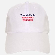 Trust me, I'm an Aerospace Engineer Baseball Baseball Cap