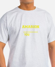 AMARION thing, you wouldn't understand ! T-Shirt