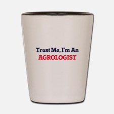 Trust me, I'm an Agrologist Shot Glass