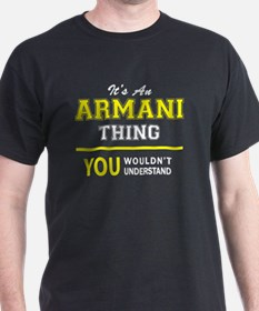ARMANI thing, you wouldn't understand ! T-Shirt