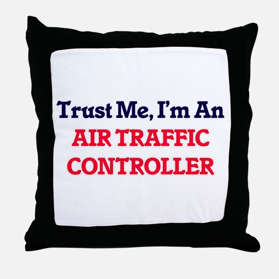 Trust me, I'm an Air Traffic Controll Throw Pillow
