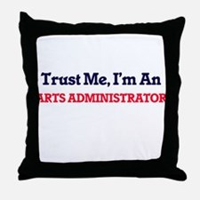 Trust me, I'm an Arts Administrator Throw Pillow