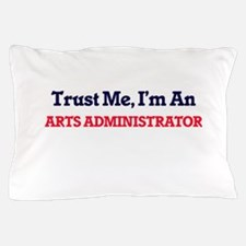 Trust me, I'm an Arts Administrator Pillow Case
