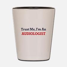 Trust me, I'm an Audiologist Shot Glass