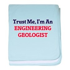 Trust me, I'm an Engineering Geologis baby blanket