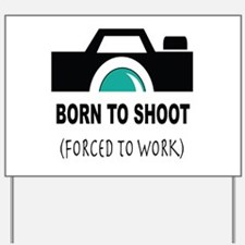 Born to Shoot Forced to Work Yard Sign