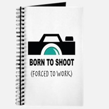 Born to Shoot Forced to Work Journal