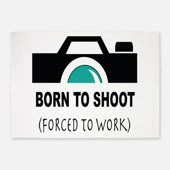 Born to Shoot Forced to Work 5'x7'Area Rug