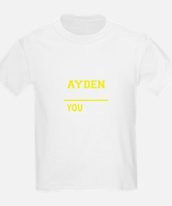 AYDEN thing, you wouldn't understand ! T-Shirt