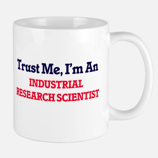 Trust me, I'm an Industrial Research Scientis Mugs