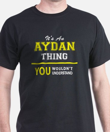 AYDAN thing, you wouldn't understand ! T-Shirt