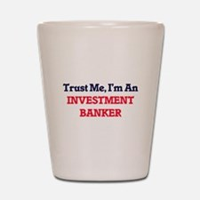 Trust me, I'm an Investment Banker Shot Glass