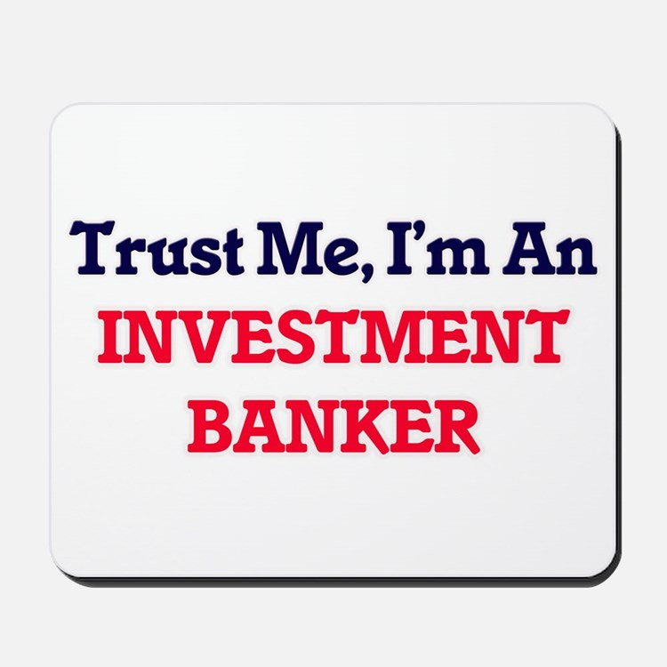 Trust me, I'm an Investment Banker Mousepad