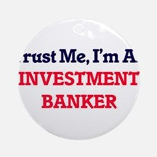 Trust me, I'm an Investment Banker Round Ornament