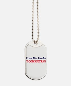 Trust me, I'm an It Consultant Dog Tags