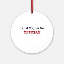 Trust me, I'm an Optician Round Ornament