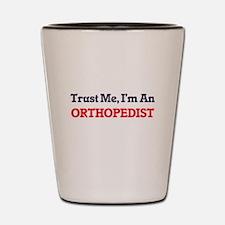 Trust me, I'm an Orthopedist Shot Glass