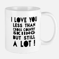 I Love You Less Than CrossCountrySkiing Mug