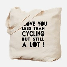 I Love You Less Than Cycling Tote Bag