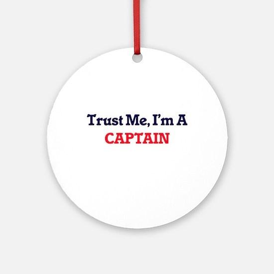 Trust me, I'm a Captain Round Ornament