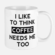 Coffee Needs Me Too Mug