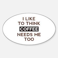 Coffee Needs Me Too Decal