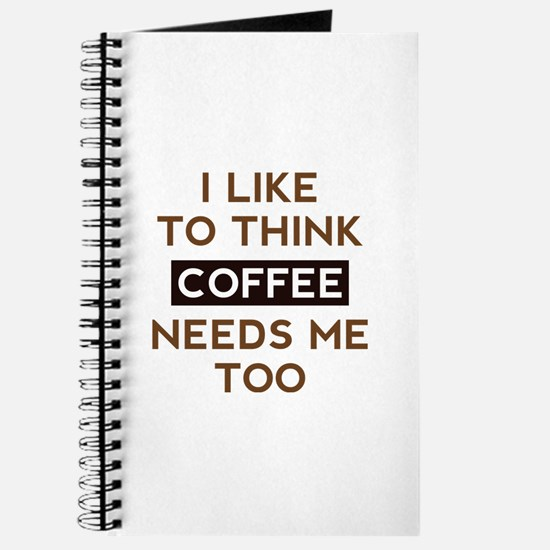 Coffee Needs Me Too Journal