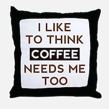 Coffee Needs Me Too Throw Pillow