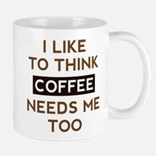 Coffee Needs Me Too Mug